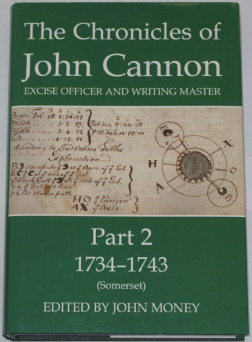 The Chronicles of John Cannon - Excise Officer and Writing Master Part 2, 1734-1743 (Somerset), edited by John Money.